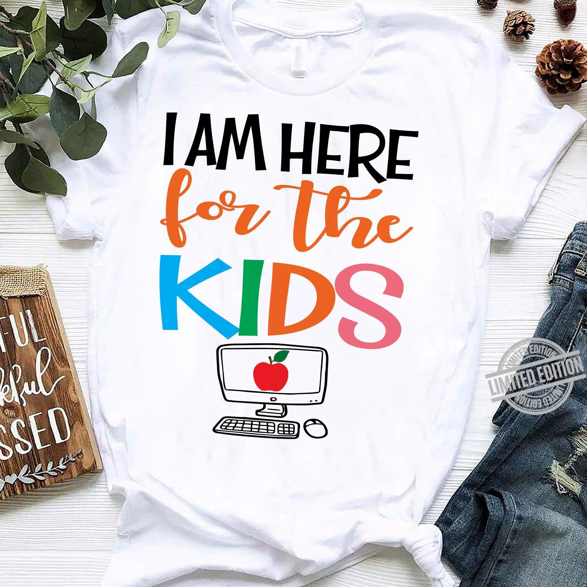 I Am Here For The Kids Shirt