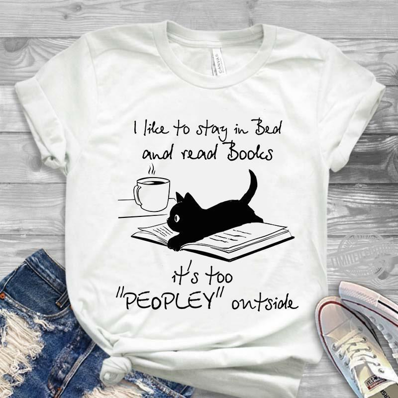 I Like To Stay In Bed And Read Books It's Too Peopley Outside Shirt