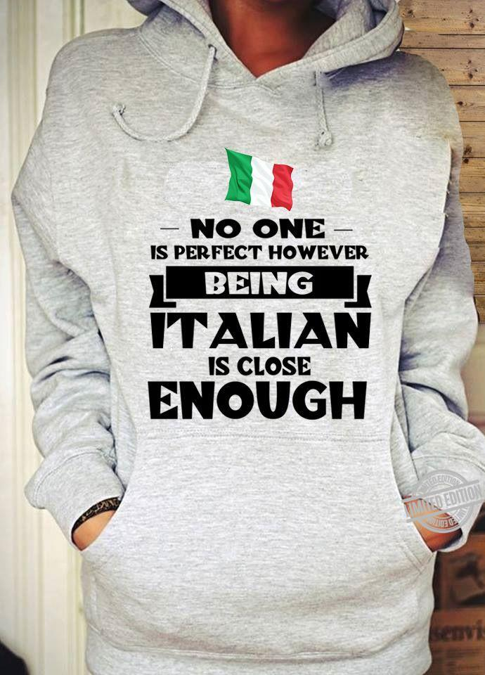 No One Is Perfect However Being Italian Is Close Enough Shirt