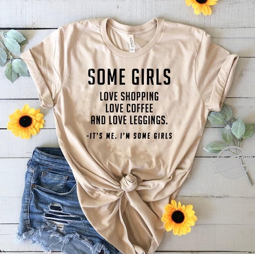 Some Girls Love Shopping Love Coffee And Love Leggings It's me I'm Some Girls Shirt