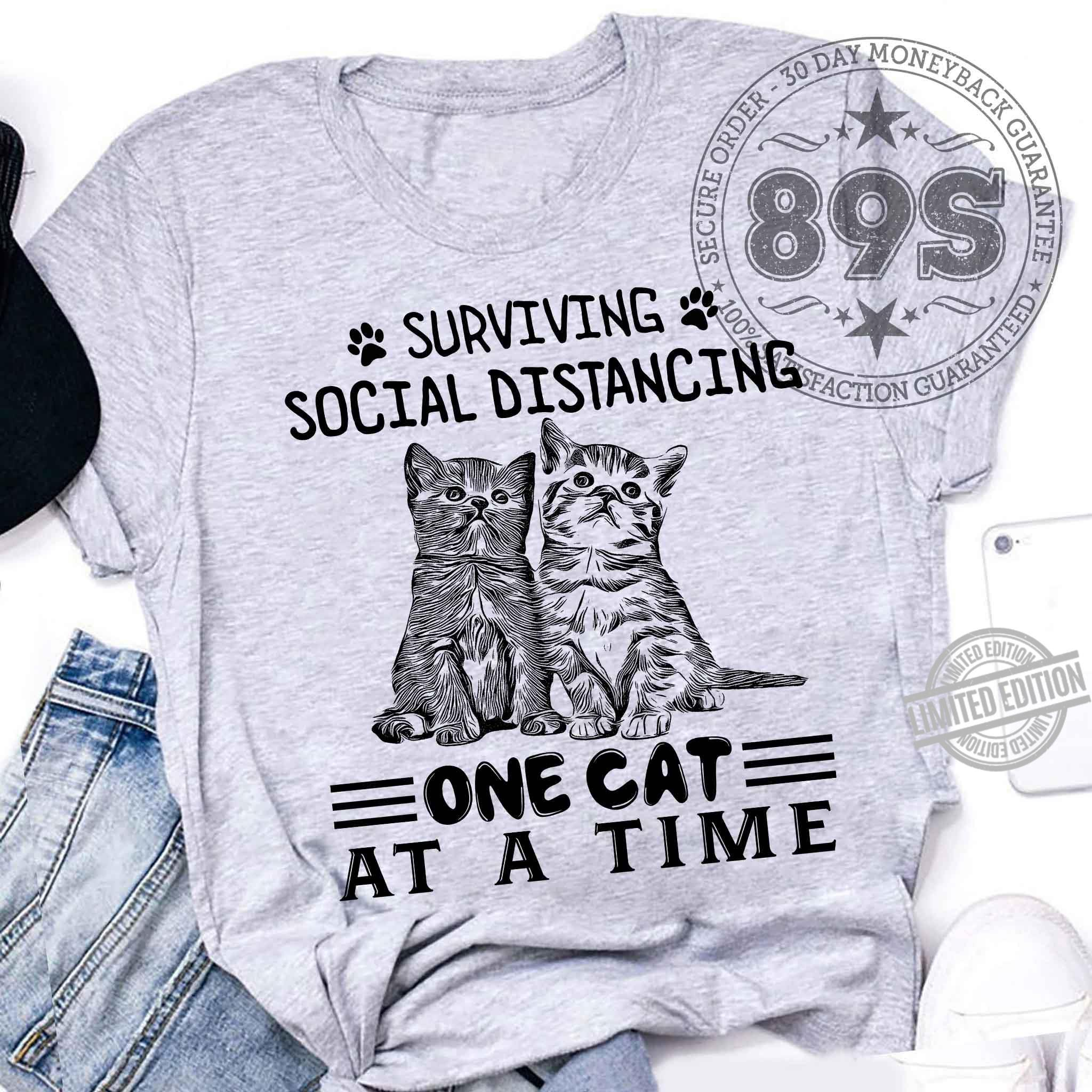Surviving Social Distancing One Cat At A Time Shirt