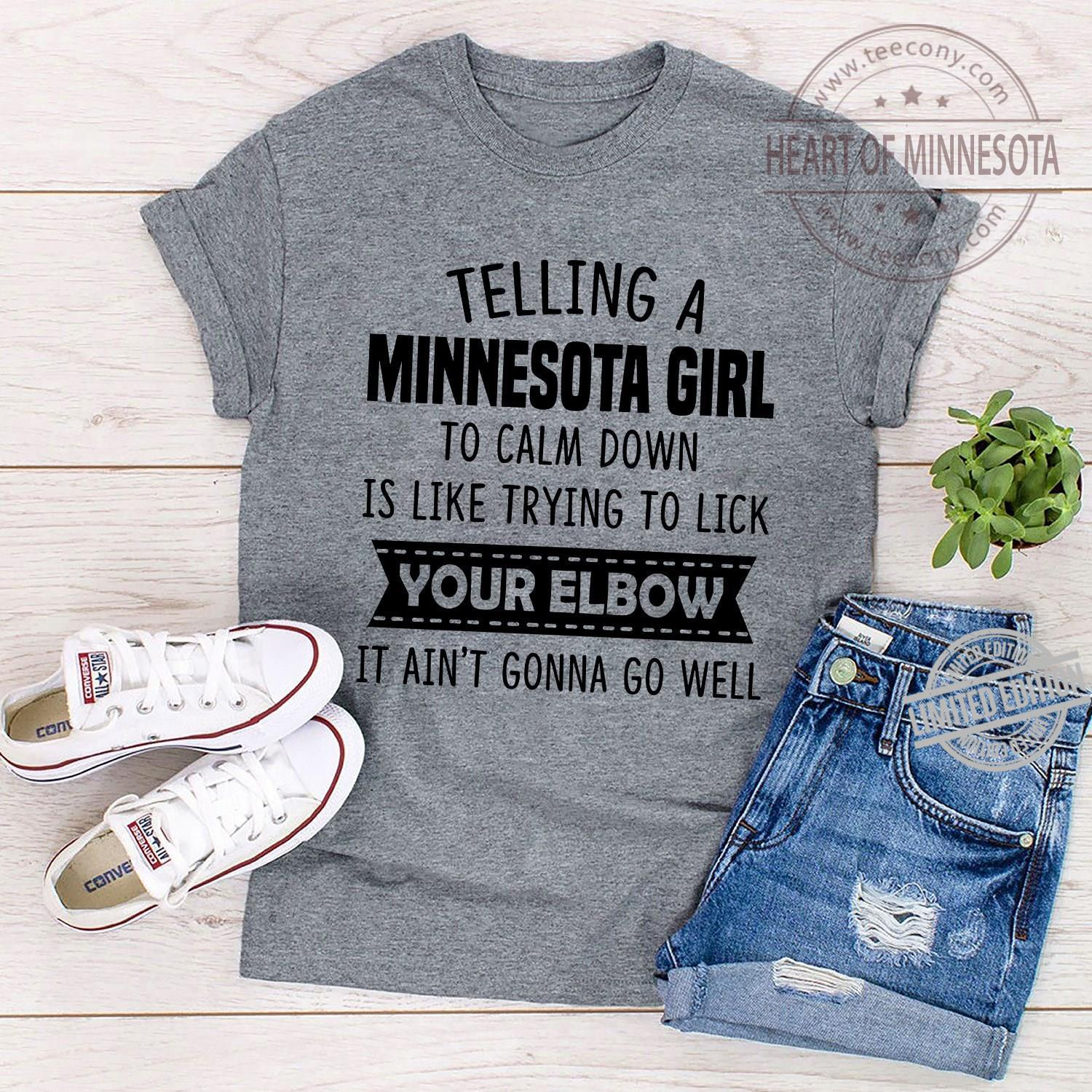 Telling A Minnesota Girl To Calm Is Like Trying To Lick Your Elbow It Ain't Gonna Go Well Shirt