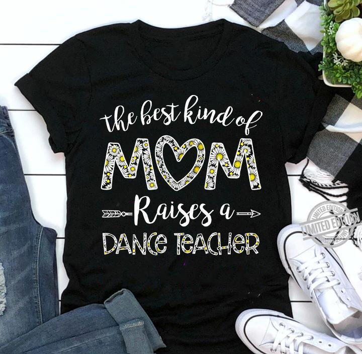 The Best Kind Of Mom Raises A Dance Teacher Shirt
